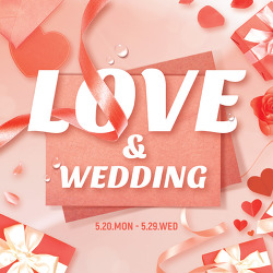 LOVE & WEDDING [05.20(월) ~ 05.29(수)]