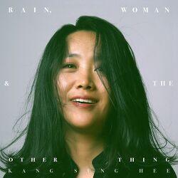 강성희 [Rain, Woman & the Other Thing]