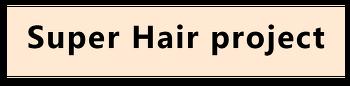 슈퍼 헤어 프로젝트 Super Hair project 를 시작합니다.