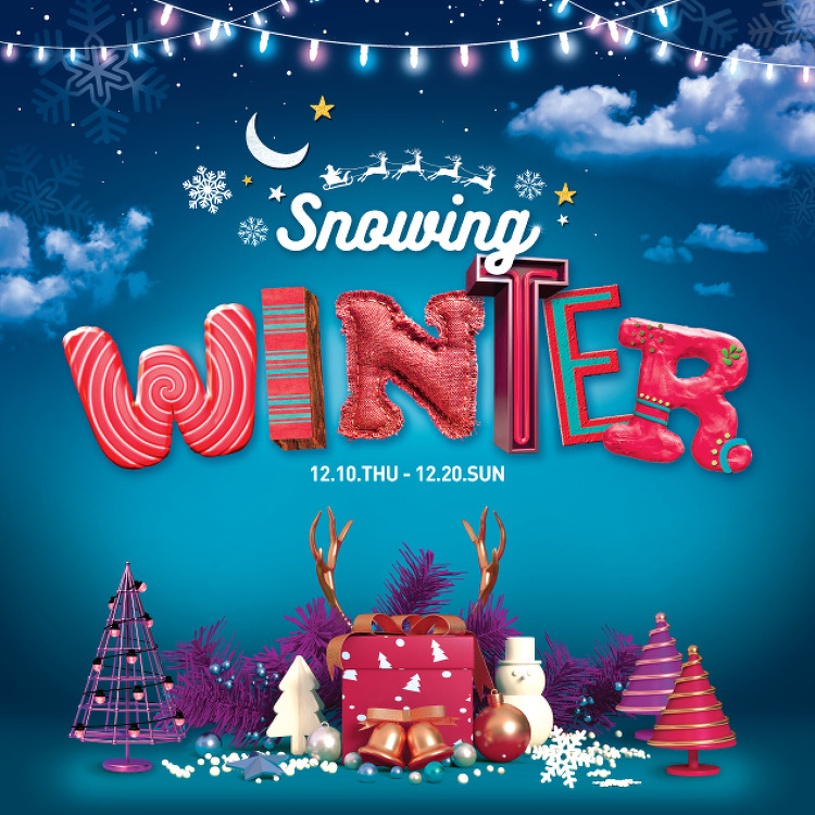 SNOWING WINTER  / 12.10(목)~12.20(일)