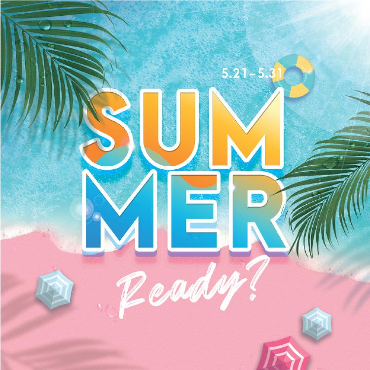 SUMMER READY  / 5.21(목)~5.31(일)