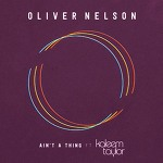 Oliver Nelson ft. Kaleem Taylor - Ain't A Thing