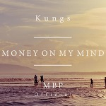 Kungs feat. MBP Official - Money On My Mind