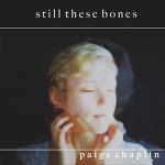 Paige Chaplin - Still These Bones (2014)