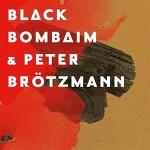 Black Bombaim & Peter Brötzmann – Black Bombaim & Peter Brötzmann
