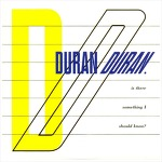 Is There Something I Should Know? - Duran Duran / 1983