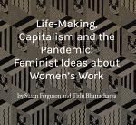 생명 만들기, 자본주의와 팬데믹 - 여성 노동과 페미니즘
