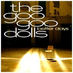 Better Days - Goo Goo Dolls / 2005