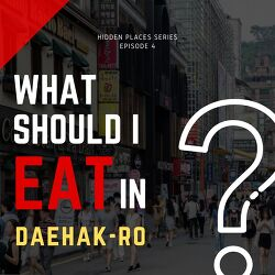 [Korean Class] What Should I Eat in Daehak-ro?