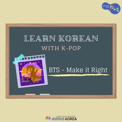 [Korean Class] Learn Korean with K-POP series「BTS-Make it right」