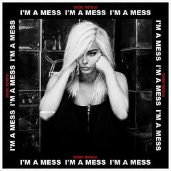 I'm A Mess - Bebe Rexha / 2018