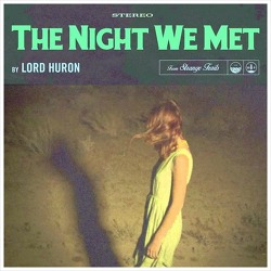 The Night We Met - Lord Huron / 2015