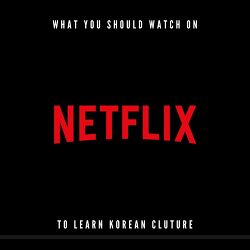 [Korean Class] What you should watch on Netflix