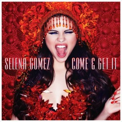 Come & Get It - Selena Gomez / 2013