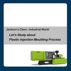 Let's Learn About Plastic Injection Moulding Process