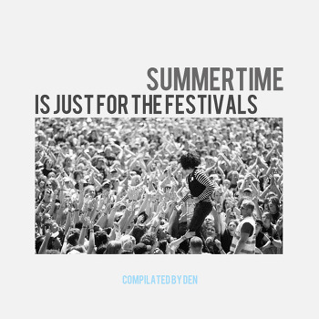 SUMMERTIME IS JUST FOR THE FESTIVALS