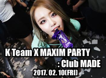 2017. 02. 10 (FRI) K Team X MAXIM Collaboration PARTY @ MADE