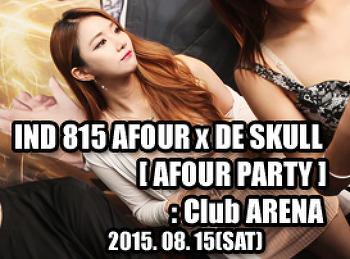 2015. 08. 15 (SAT) IND 815 AFOUR x DE SKULL [ AFOUR PARTY ] @ ARENA