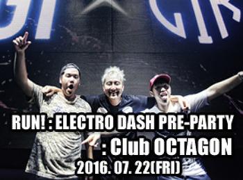 2016. 07. 22 (FRI) RUN ! : ELECTRO DASH PRE-PARTY @ OCTAGON