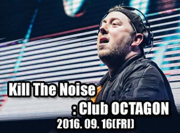 2016. 09. 16 (FRI) Kill The Noise @ OCTAGON