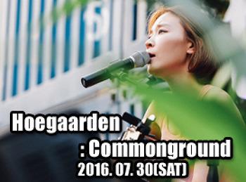 2016. 07. 30 (SAT) Hoegaarden @ commonground
