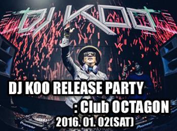 2016. 01. 02 (SAT) DJ KOO RELEASE PARTY @ OCTAGON