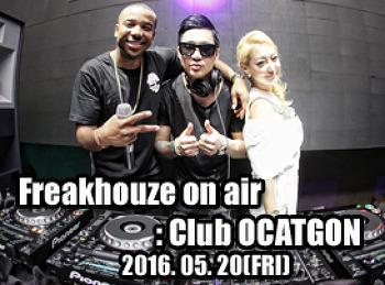 2016. 05. 20 (FRI) OCTAGON ON AIR : Freakhouze on air @ OCTAGON