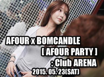2015. 05. 23 (SAT) AFOUR x BOMCANDLE [ AFOUR PARTY ] @ ARENA