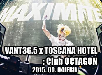 2015. 09. 04 (FRI) VANT36.5 x TOSCANA HOTEL @ OCTAGON