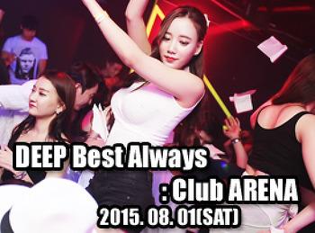 2015. 08. 01 (SAT) DEEP Best Always @ ARENA
