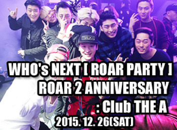 2015. 12. 26 (SAT) WHO's NEXT [ ROAR PARTY ] @ THE A