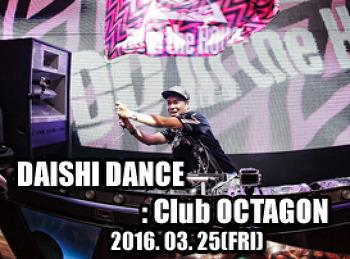 2016. 03. 25 (FRI) DAISHI DANCE @ OCTAGON