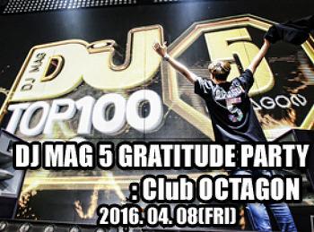 2016. 04. 08 (FRI) DJ MAG 5 GRATITUDE PARTY @ OCTAGON