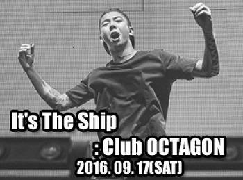 2016. 09. 17 (SAT) It's the ship @ OCTAGON