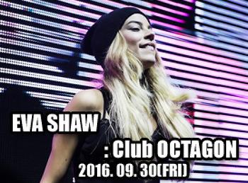 2016. 09. 30 (FRI) EVA SHAW @ OCTAGON