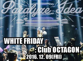 2016. 12. 09 (FRI) WHITE FRIDAY @ OCTAGON