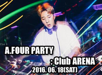 2016. 06. 18 (SAT) A.FOUR PARTY @ ARENA