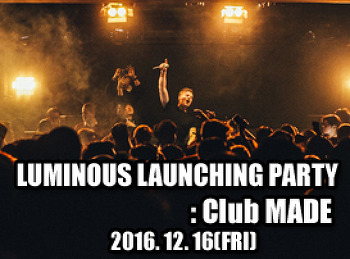 2016. 12. 16 (FRI) LUMINOUS LAUNCHING PARTY @ MADE