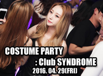2016. 04. 29 (FRI) COSTUME PARTY @ SYNDROME
