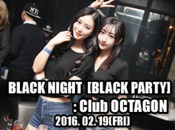 2016. 02. 19 (FRI) BLACK NIGHT @ OCTAGON