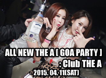 2015. 04. 11 (SAT) ALL NEW THE A [ GOA PARTY ] @ THE A