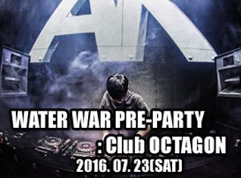 2016. 07. 23 (SAT) WATER WAR PRE-PARTY @ OCTAGON