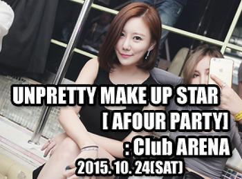 2015. 10. 24 (SAT) UNPRETTY MAKE UP STAR [ AFOUR PARTY ] @ ARENA