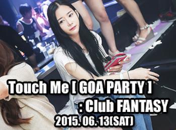 2015. 06. 13 (SAT) Touch Me [ GOA PARTY ] @ FANTASY