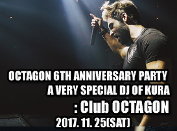 17. 11. 25 (SAT) OCTAGON 6TH ANNIVERSARY PARTY @ OCTAGON