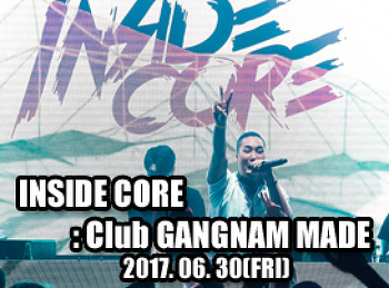 2017. 06. 30 (FRI) INSIDE CORE @ GANGNAM MADE