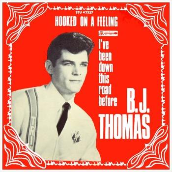 Hooked On A Feeling - B.J. Thomas / 1968