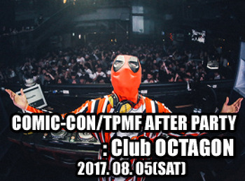 2017. 08. 05 (SAT) COMIC-CON/TPMF AFTER PARTY @ OCTAGON