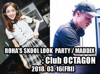 2018. 03. 16 (FRI) ROHA'S SKOOL LOOK PARTY / MADDIX @ OCTAGON