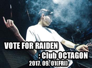 2017. 09. 01 (FRI) VOTE FOR RAIDEN @ OCTAGON
